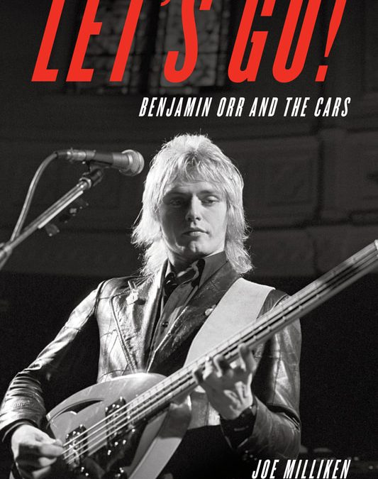 """Let's Go! Benjamin Orr And The Cars"" by Joe Milliken"